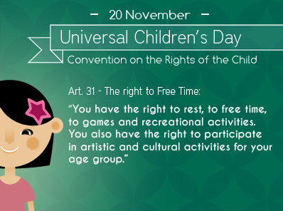 You have the right to rest, to free time, to games and recreational activities. You also have the right to participate in artistic and cultural activities for your age group
